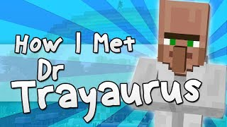 HOW I MET DR TRAYAURUS | Minecraft(
