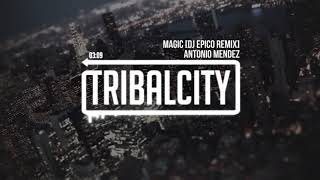 Antonio Mendez - Magic [DJ Epico Remix 2017]