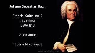 J S Bach French Suite no 2 in c minor BWV 813 Allemande Tatiana Nikolayeva
