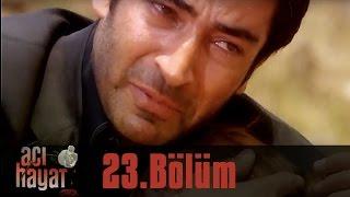 Acı Hayat 23.Bölüm Tek Part İzle (HD)
