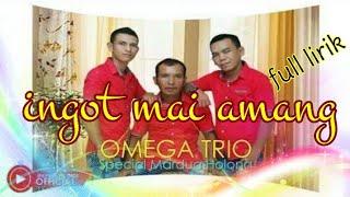 Download Mp3 Ingot Ma Amang Omega Trio Full Lirik