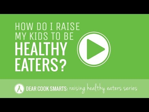 Intro: 'How do I raise healthy eaters?' {Dear Cook Smarts}