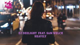 Dj Deelight - Heavily Feat. Sam Welch Video