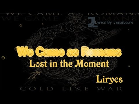 We Came as Romans - Lost in the Moment - Lyrics By Jesus Laura