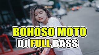 DJ FULL BASS BOHOSO MOTO TERBARU 2019