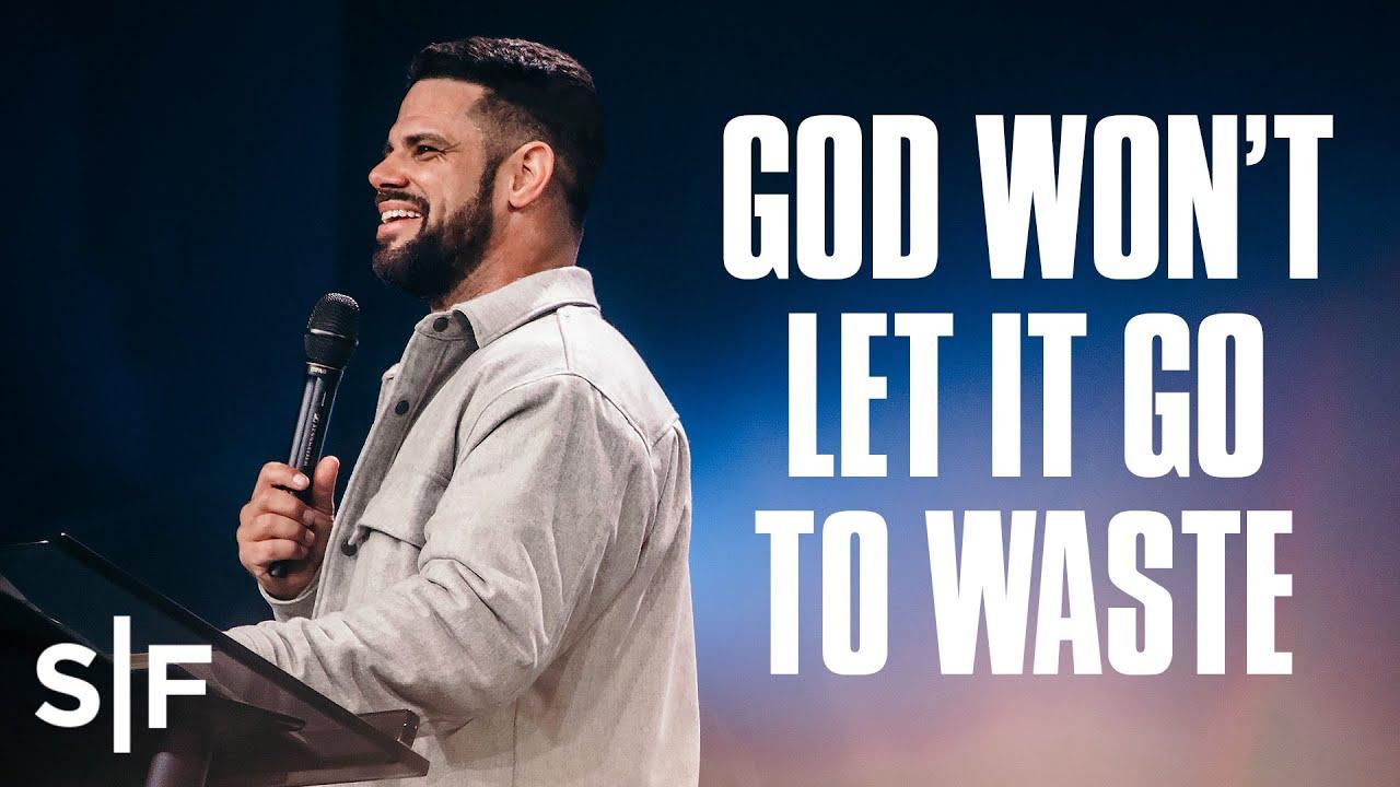 God Won't Let It Go To Waste | Steven Furtick