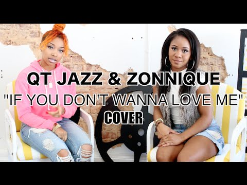 QT Jazz & Zonnique Pullins - If You Dont Wanna Love Me (Tamar Braxton Cover)