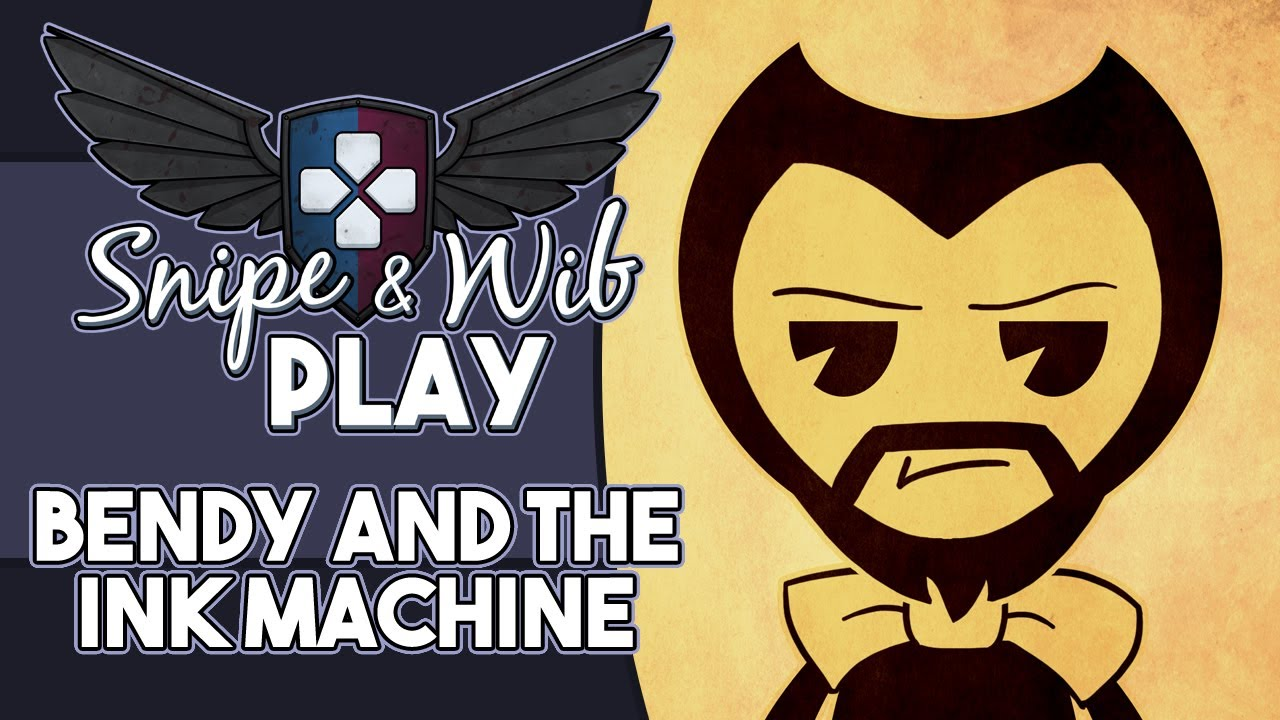 Snipe and Wib Play: Bendy and the Ink Machine - YouTube