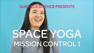 Mission Control 1. Muscles&Bones | SPACE YOGA | Guerilla Science