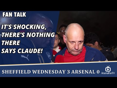 It's Shocking, There's Nothing There says Claude! | Sheffield Wednesday 3 Arsenal 0