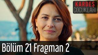 Kardeş Çocukları 21. Bölüm 2. Fragman (Final)