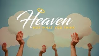 Sunday Morning   Heaven: Not What You Think