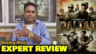 Bobby Bhai EXPERT REVIEW On PALTAN | J P Dutta Film | Honest Public Review