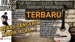 Download FELIX COVER || FULL ALBUM - Spesial Nostalgia Tembang Kenangan || TANPA IKLAN