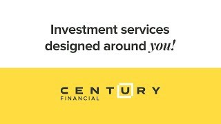 Investment services designed around YOU     Century Financial