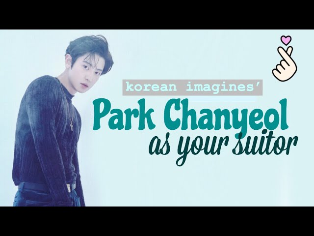 EXO Imagines: Chanyeol as your suitor    korean imagines