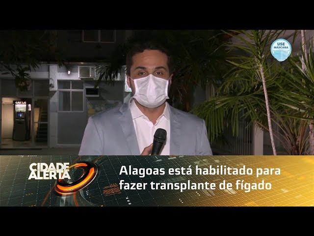 Alagoas está habilitado para fazer transplante de fígado