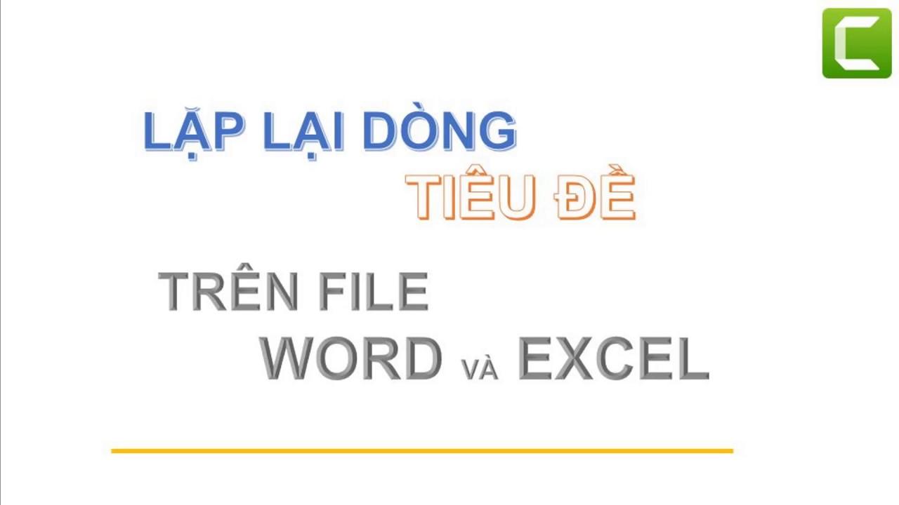 Cách lặp lại tiêu đề trên word, excel (2007 trở lên)