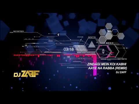 Zindagi Mein Koi Kabhi Aaye Na Rabba DJ ZAFF Remix