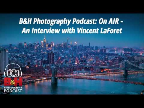 B&H Photography Podcast: On AIR - An Interview with Vincent LaForet
