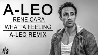▶[Fresh Dance Music] ★ Irene Cara - What a Feeling (A-Leo Remix) Free Download