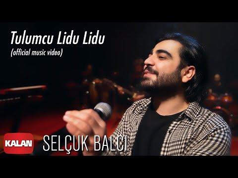 Selçuk Balcı - Tulumcu Lidu Lidu [ Official Music Video © 2020 Kalan Müzik ]