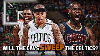 Why the Cavs WILL NOT SWEEP The Boston Celtics (Made Before the Boston Massacre of 5/19/2017)