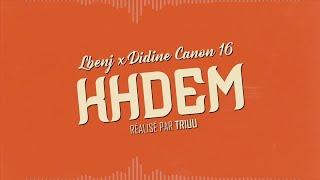 Lbenj X Didine Canon 16 - #KHDEM (Official Lyric Video)