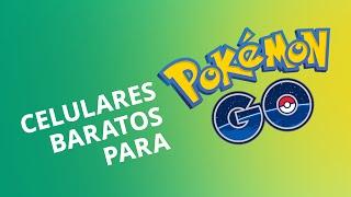 Top 5 celulares baratos para jogar Pokémon GO