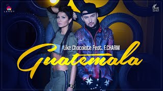 Repeat youtube video Like Chocolate feat. F.Charm - Guatemala