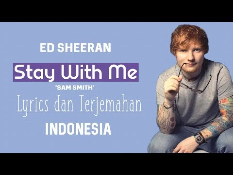 Ed Sheeran - Stay With Me | Lirik dan Terjemahan Indonesia (Sam Smith)