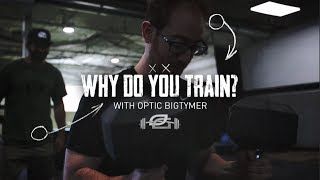 Why Do You Train: OpTic BigTymeR