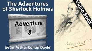 Adventure 08 - The Adventures of Sherlock Holmes by Sir Arthur Conan Doyle(, 2011-06-06T22:42:19.000Z)