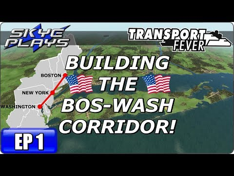 Transport Fever BOS-WASH Ep 1 ►BUILDING THE BOS-WASH CORRIDOR!◀ Gameplay/Let's Play/Simulation 2017