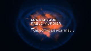 TARDECITAS DE MONTREUIL - Pablo Murgier - Los Espejos