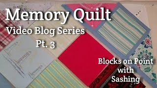 Memory Quilt with Blocks on Point & Sashing - Video Blog Pt. 3