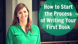 How to Start the Process of Writing Your First Book