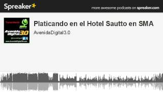 Platicando en el Hotel Sautto en SMA (made with Spreaker)