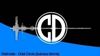 Flatmate - Odd Circle (Subdue Remix)