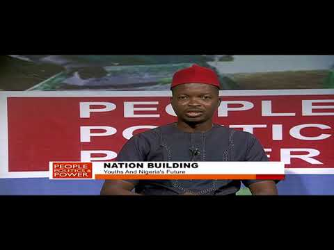 PEOPLE POLITICS & POWER: Nation Building | Youths And Nigeria's Future
