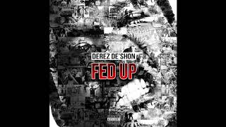 Derez De'Shon - Fed Up [Official Audio]