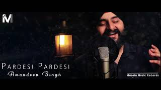 Pardesi Pardesi New Version   Amandeep Singh Bollywood Cover   Unplugged Cover  Masala Music Records