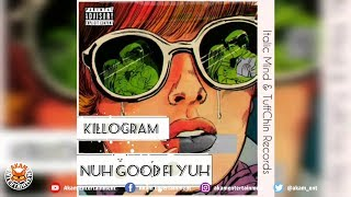 Killogram - Nuh Good Fi Yuh - June 2018