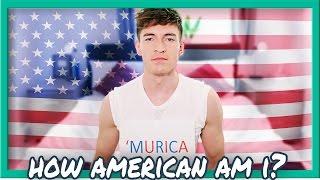 HOW AMERICAN AM I?!