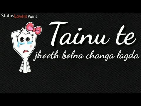 Tainu Te Jhooth Bolna Changa Lagda || Whatsapp Status Video