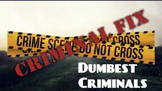 GPR Presents – Criminal Fix: Dumbest Criminals