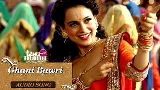 Ghani Bawri | Full Audio Song | Tanu Weds Manu Returns