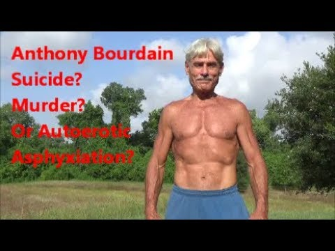 Anthony Bourdain - Suicide, Murder or Autoerotic Asphyxiation?