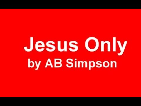 Jesus Only by AB Simpson
