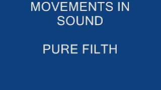 PURE FILTH - MOVEMENTS IN SOUND